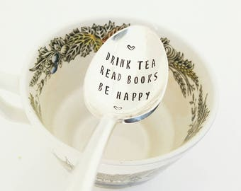 Drink Tea Read Books Be Happy / Hand Stamped Spoon / Tea Drinker / Book Worm / Love Reading / Book Club / Reading / Personalized Gift