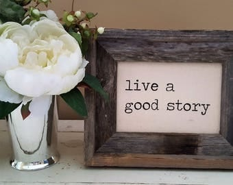 Live a good story - Inspirational Quote - Handpainted Canvas Sign - Gift - Office - College - High School - Graduate