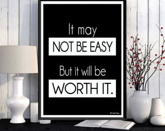 It may not be easy but it will be worth it quote, Black white poster, Life quote, Modern design, Home wall decor, Quote print, Poster print