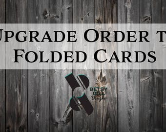 Upgrade Your Order to Folded Cards