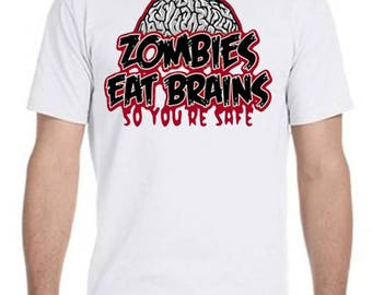 Zombies Eat Brains So Youre Safe T-Shirt
