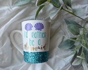 I'd Rather Be A Mermaid Coffee Mug Glitter Mug // Glitter Mug // Mermaid Mug // Mermaid // Coffee Cup Gift