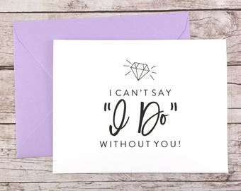 I Can't Say I Do Without You Card, Will You Be My Bridesmaid Card, Will You Be My Maid of Honor Card - (FPS0057)