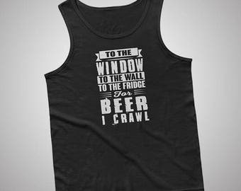 To The Window to The Wall For Beer I Crawl Tank / T-Shirt
