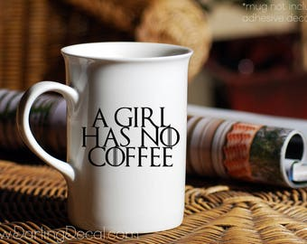 A Girl Has No Coffee Adhesive Decal DIY Coffee Cup Wine Glass Tumbler Mug Do It Yourself Drinkware Stemless Teacup Martini Game of Thrones