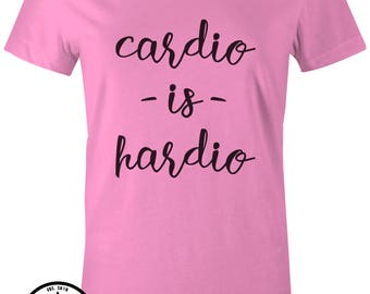 Cardio is hardio shirt womens cool gym t-shirt funny workout shirt running shirt fitness slogan tee - more colors available