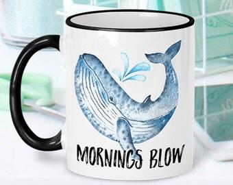 Mornings Blow, Mornings Blow Coffee Mug, Coffee Mug, Funny Mug, Coffee, Mornings Blow Mug, Whale, Whale Mug, Funny Coffee Mug, Coffee Cup