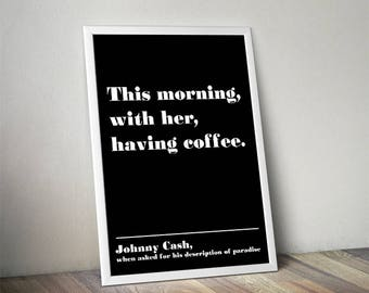 Buy 2 get 2 free, This morning with her having coffee, Johnny Cash, Quote print, Best selling prints, love quote print