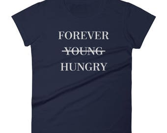 Forever Young Hungry - Women's short sleeve t-shirt - Foodie, Food Lover, Hangry, Workout, Gym, Eating
