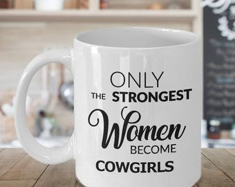 Cowgirl Gifts Cowgirl Mug - Only the Strongest Women Become Cowgirls Coffee Mug Cute Ceramic Tea Cup