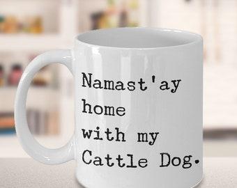 Australian Cattle Dog Mug - Cattle Dog Mug Stuff - Namast'ay Home With My Cattle Dog Ceramic Coffee Cup Gift