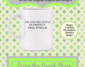 Use Your Free Speech to Protect Free Speech Mug - Great gift for someone who cares about the First Amendment, free speech needs our support