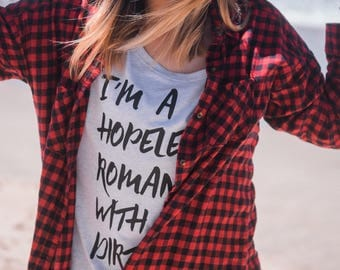 I'm a hopeless romantic with a dirty mind.