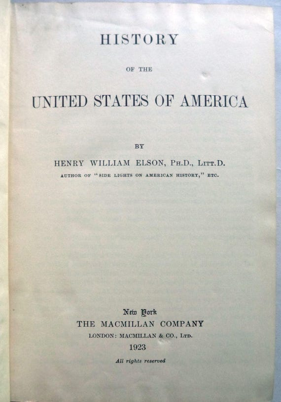 History of the United States of America 1923 by Henry William Elson - Complete in One Volume - Macmillan - Revised Edition