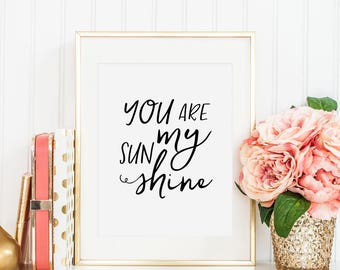 YOU ARE My SUNSHINE, Love Quote,Love Gift Idea,Love You More,Gift For Her,Boyfriend Gift,Sunshine Birthday,Sunshine Baby Shower,Calligraphy