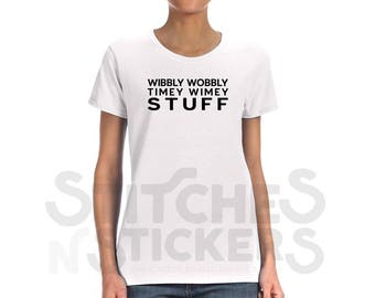 Wibbly Wobbly Timey Wimey Stuff Ladies Tee | Doctor Who Women's Tee Shirt