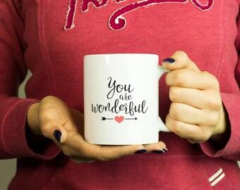 You are wonderful Mug, Coffee Mug Funny Inspirational Love Quote Coffee Cup D586