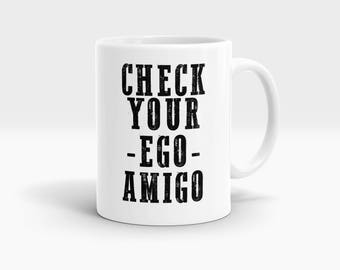 CHeck your ego amigo Mug, Coffee Mug Rude Funny Inspirational Love Quote Coffee Cup D686