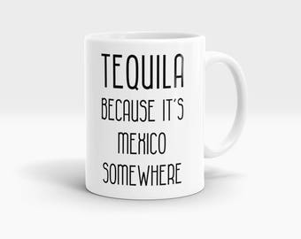 Tequils because it's Mexico somewhere Mug, Coffee Mug Rude Funny Inspirational Love Quote Coffee Cup D829