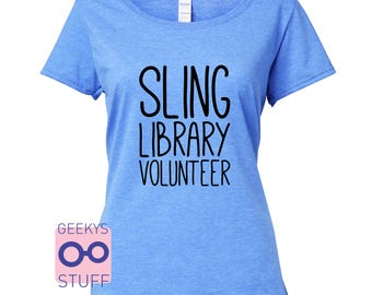 Sling Library Volunteer  - babywearing inspired Tshirt. funny parenthood motherhood sling library baby carrier attachment parenting