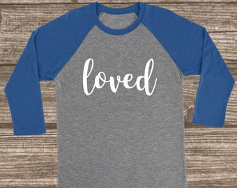 Loved 3/4 Sleeve T-shirt - Love Shirt - Loved T-Shirt - Baseball Sleeve Shirts - Women's Raglans - Custom Love Shirts