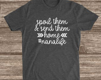 Nana Life Unisex T-shirt - Spoil Them And Send Them Home - Nana Shirts - Nana T-shirts - Grandma Shirts - Gift for Nana