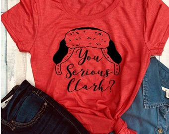 You serious Clark - Christmas vacation shirt - Christmas shirt - Clark Griswold - National Lampoons - cousin eddy - matching Christmas shirt
