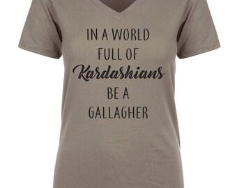 In a World Full of Kardashians Be a Gallagher hipster fashion trendy netflix showtime shameless snapchat Christmas Women's V-Neck T-shirt