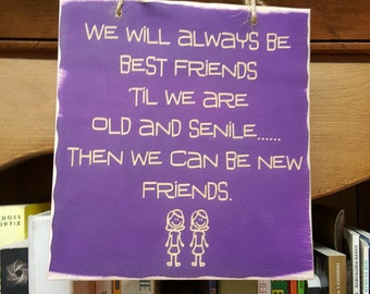 We Will Always Be Best Friends 'Til We Are Old and Senile... Then We Will Be Friends Again Wood Sign Gift For Your Best Friend BFF