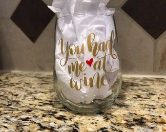You had me at Wine Stemless Wine glass