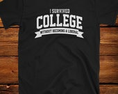 I Survived College Without Becoming A LIBERAL Funny Tee Shirt!