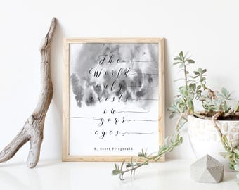 The World Only Exists In Your Eyes/ 8 x 10 Printable/ INSTANT DOWNLOAD/ F. Scott Fitzgerald/ Wedding decor/ love printable