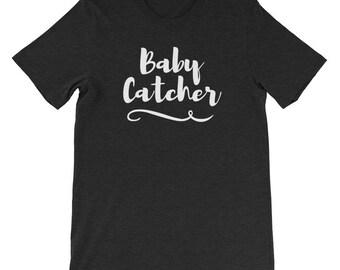 Baby Catcher Midwife Midwifery Birth Team OBGYN Obstetrics Nurse Labor Delivery Short-Sleeve Unisex T-Shirt