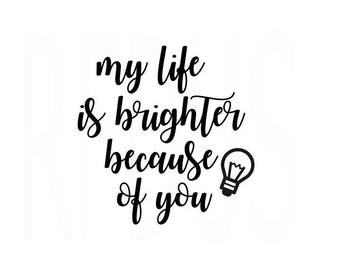My life is brighter because of you svg, it takes a big heart to shape little minds SVG, teacher svg, teacher life svg, hashtag teacherlife