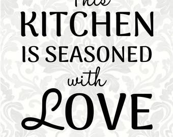 This kitchen is seasoned with love (SVG, PDF, Digital File Vector Graphic)