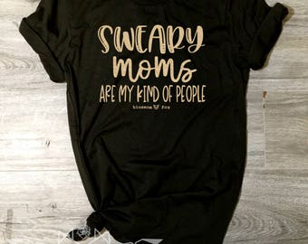 Mom Shirt, Sweary Moms are my Kind of People Shirt, F Bomb Shirt, Funny Mom, Cursing Mom, F Bomb Mom, Swearing, Sweary Mom, GOLD SHIMMER