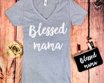 Blessed Mama Shirt...V Neck Shirt, Mom Life Shirt, Gift for Mom New, Mommy Shirt, Shirt for Mom, New Mom Gift, Pregnancy Shirt, Mama T Shirt