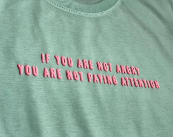 If You're Not Angry You're Not Paying Attention Shirt
