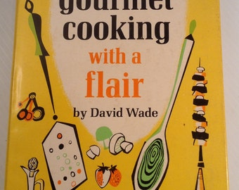 Gourmet Cooking With A Flair by David Wade  Vintage 1961 Cookbook