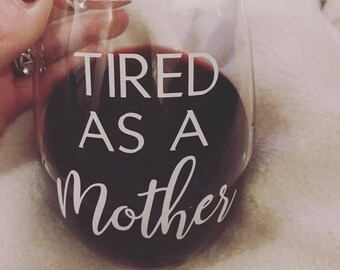 Tired as a mother, motherhood, wine glass, wine glasses, mom, mom wine glass, mom wine glasses, christmas gift, birthday gift