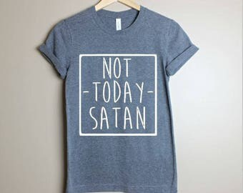 Not Today Satan Shirt- Workout Shirt- Mom Shirt-Gift For Mom- Christian Shirt- Inspirational Shirt-Jesus Shirt- Womens Shirt- Not Today
