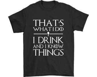 I Drink and I Know Things Shirt, GOT Shirt, Beer Shirt, Funny Drinking T-Shirt, Drunk Humor Shirt, Funny Shirt for Men