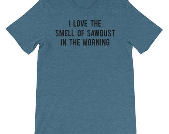 Woodworking Gift Idea | I Love The Smell of Sawdust in The Morning, T-shirts for Men, Men's Funny Tshirt, Men's Gifts for Men, Short Sleeve