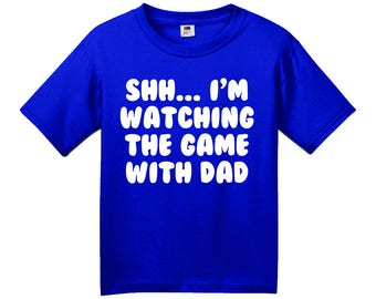 Shh...I'm Watching The Game With Dad Shirt