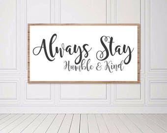 Always Stay Humble and Kind, Humble and Kind Sign, Modern Farmhouse SVG, Fixer Upper, Print, Printable, Digital File, DXF, Cut File, Vector