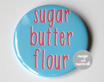 "Waitress The Musical inspired badge/button/pin or magnet - ""Sugar, butter, flour"""