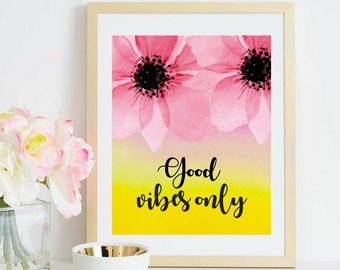 Printable art Good vibes only Beautiful Colorful Floral Wall art Inspirational Motivational Quotes Living Room Bedroom Office Dorm Decor