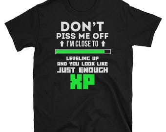 Don't Piss Me Off Enough XP Shirt, Gamer Shirt, Video Game Shirt, Gamer T-Shirt, Gamer Gift, Gift For Gamer, Level Up Shirt