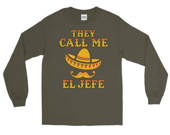 They Call Me El Jefe Long Sleeve T-Shirt; for Manager, Honcho, Foreman, Leader, Supervisor,. CEO, Leader; Show them who is Boss.
