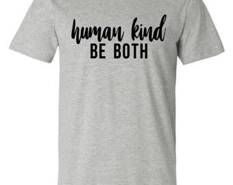 Human Kind Be Both - Human - Kindness - Be Nice - Love Eachother